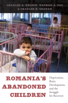 Romania's Abandoned Children : Deprivation, Brain Development, and the Struggle for Recovery, Hardback Book
