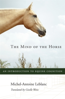 The Mind of the Horse : An Introduction to Equine Cognition, Hardback Book