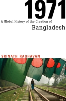 1971 : A Global History of the Creation of Bangladesh, Hardback Book