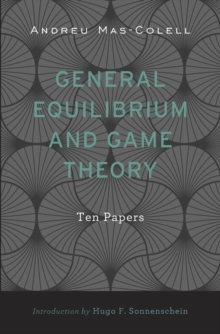 General Equilibrium and Game Theory : Ten Papers, Hardback Book