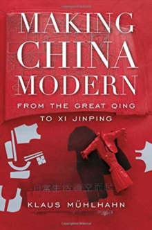Making China Modern : From the Great Qing to Xi Jinping, Hardback Book