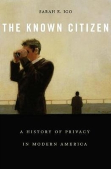 The Known Citizen : A History of Privacy in Modern America, Hardback Book