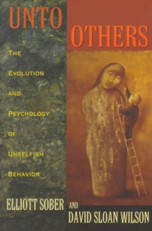 Unto Others : The Evolution and Psychology of Unselfish Behavior, Paperback / softback Book