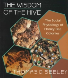 The Wisdom of the Hive : The Social Physiology of Honey Bee Colonies, Hardback Book