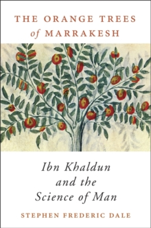 The Orange Trees of Marrakesh : Ibn Khaldun and the Science of Man, Hardback Book