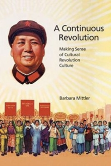 A Continuous Revolution : Making Sense of Cultural Revolution Culture, Paperback / softback Book