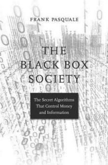 The Black Box Society : The Secret Algorithms That Control Money and Information, Paperback Book