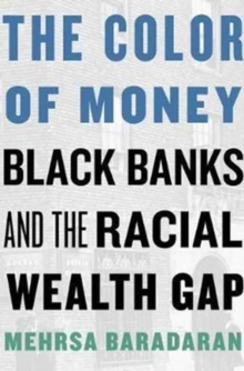 The Color of Money : Black Banks and the Racial Wealth Gap, Hardback Book