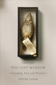 Inside the Lost Museum : Curating, Past and Present, Hardback Book
