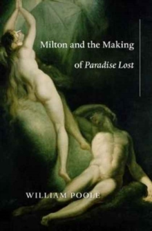 Milton and the Making of Paradise Lost, Hardback Book
