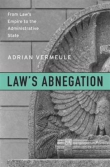 Law's Abnegation : From Law's Empire to the Administrative State, Hardback Book