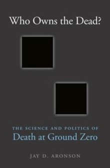 Who Owns the Dead? : The Science and Politics of Death at Ground Zero, Hardback Book
