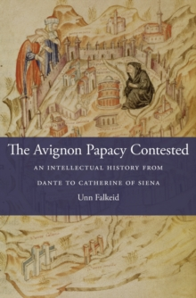 The Avignon Papacy Contested : An Intellectual History from Dante to Catherine of Siena, Hardback Book