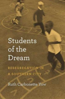 Students of the Dream : Resegregation in a Southern City, Hardback Book