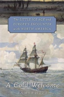 A Cold Welcome : The Little Ice Age and Europe's Encounter with North America, Hardback Book