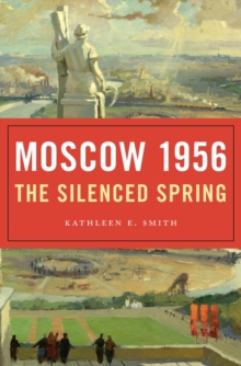 Moscow 1956 : The Silenced Spring, Hardback Book