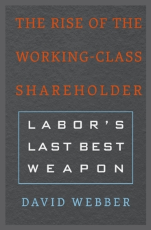 The Rise of the Working-Class Shareholder : Labor'S Last Best Weapon, Hardback Book