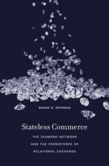Stateless Commerce : The Diamond Network and the Persistence of Relational Exchange, Hardback Book
