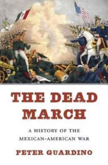 The Dead March : A History of the Mexican-American War, Hardback Book