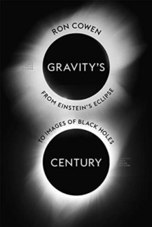 Gravity's Century : From Einstein's Eclipse to Images of Black Holes, Hardback Book