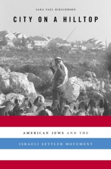 City on a Hilltop : American Jews and the Israeli Settler Movement, Hardback Book
