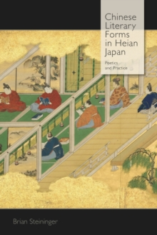 Chinese Literary Forms in Heian Japan : Poetics and Practice, Hardback Book