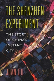 The Shenzhen Experiment : The Story of China's Instant City, Hardback Book