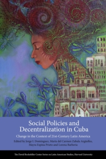 Social Policies and Decentralization in Cuba : Change in the Context of 21st Century Latin America, Paperback Book