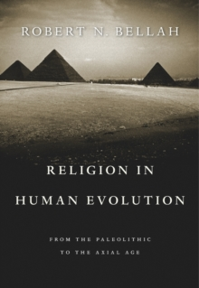 Religion in Human Evolution : From the Paleolithic to the Axial Age, Paperback Book