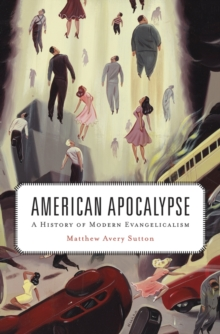 American Apocalypse : A History of Modern Evangelicalism, Paperback Book