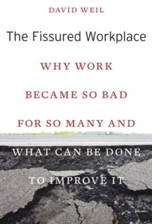 The Fissured Workplace : Why Work Became So Bad for So Many and What Can be Done to Improve it, Paperback / softback Book