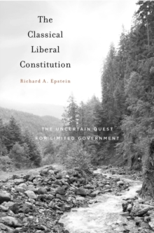 The Classical Liberal Constitution : The Uncertain Quest for Limited Government, Paperback / softback Book