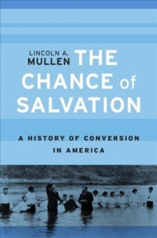 The Chance of Salvation : A History of Conversion in America, Hardback Book