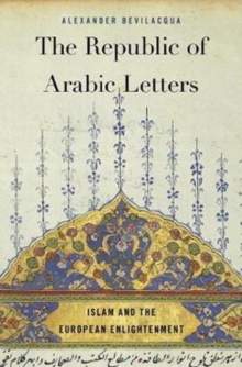 The Republic of Arabic Letters : Islam and the European Enlightenment, Hardback Book