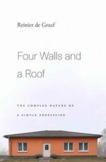Four Walls and a Roof : The Complex Nature of a Simple Profession, Hardback Book
