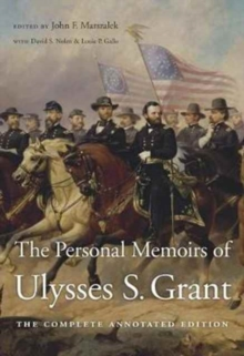 The Personal Memoirs of Ulysses S. Grant : The Complete Annotated Edition, Hardback Book