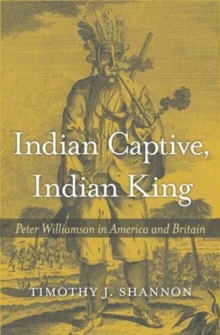 Indian Captive, Indian King : Peter Williamson in America and Britain, Hardback Book