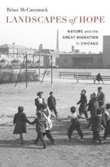 Landscapes of Hope : Nature and the Great Migration in Chicago, Hardback Book