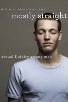 Mostly Straight : Sexual Fluidity Among Men, Hardback Book