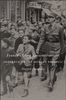 France's Long Reconstruction : In Search of the Modern Republic, Hardback Book