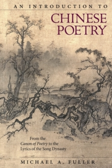 An Introduction to Chinese Poetry : From the Canon of Poetry to the Lyrics of the Song Dynasty, Hardback Book