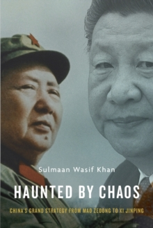 Haunted by Chaos : China's Grand Strategy from Mao Zedong to XI Jinping, Hardback Book