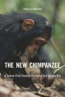 The New Chimpanzee : A Twenty-First-Century Portrait of Our Closest Kin, Hardback Book