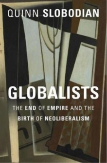 Globalists : The End of Empire and the Birth of Neoliberalism, Hardback Book