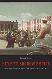 Hitler's Shadow Empire : Nazi Economics and the Spanish Civil War, Paperback Book