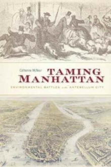 Taming Manhattan : Environmental Battles in the Antebellum City, Paperback Book