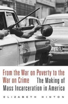 From the War on Poverty to the War on Crime : The Making of Mass Incarceration in America, Paperback Book