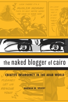 The Naked Blogger of Cairo : Creative Insurgency in the Arab World, Paperback Book