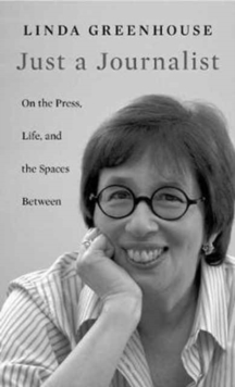Just a Journalist : On the Press, Life, and the Spaces Between, Hardback Book