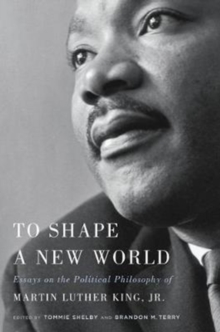 To Shape a New World : Essays on the Political Philosophy of Martin Luther King, Jr., Hardback Book